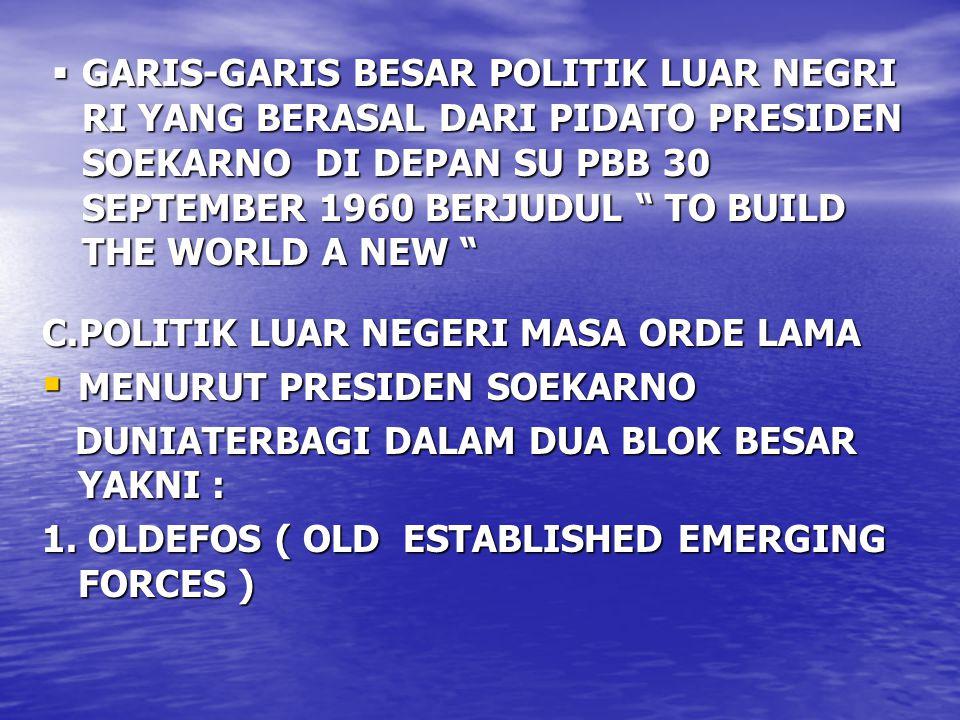 """ GARIS-GARIS BESAR POLITIK LUAR NEGRI RI YANG BERASAL DARI PIDATO PRESIDEN SOEKARNO DI DEPAN SU PBB 30 SEPTEMBER 1960 BERJUDUL """" TO BUILD THE WORLD A"""