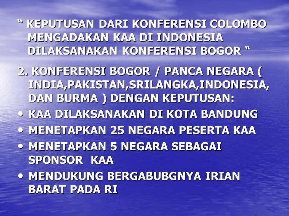 """"""" KEPUTUSAN DARI KONFERENSI COLOMBO MENGADAKAN KAA DI INDONESIA DILAKSANAKAN KONFERENSI BOGOR """" 2. KONFERENSI BOGOR / PANCA NEGARA ( INDIA,PAKISTAN,SR"""