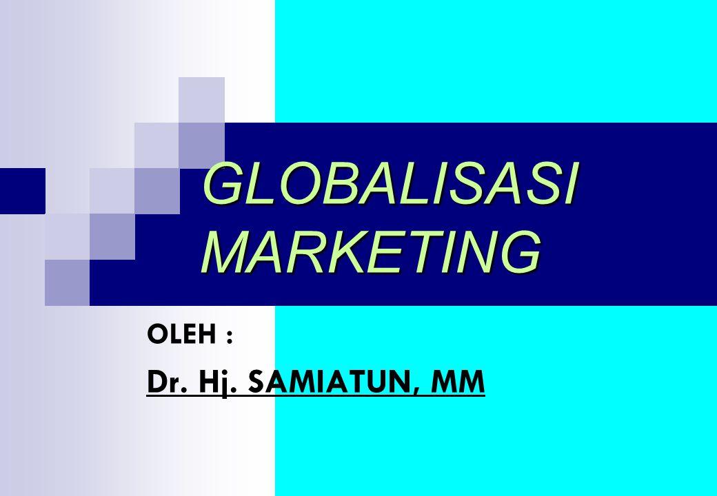 GLOBALISASI MARKETING OLEH : Dr. Hj. SAMIATUN, MM