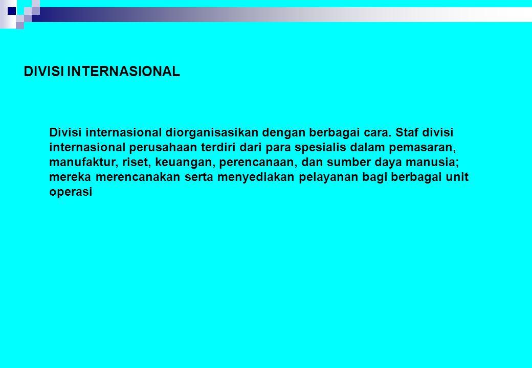 DIVISI INTERNASIONAL Divisi internasional diorganisasikan dengan berbagai cara. Staf divisi internasional perusahaan terdiri dari para spesialis dalam
