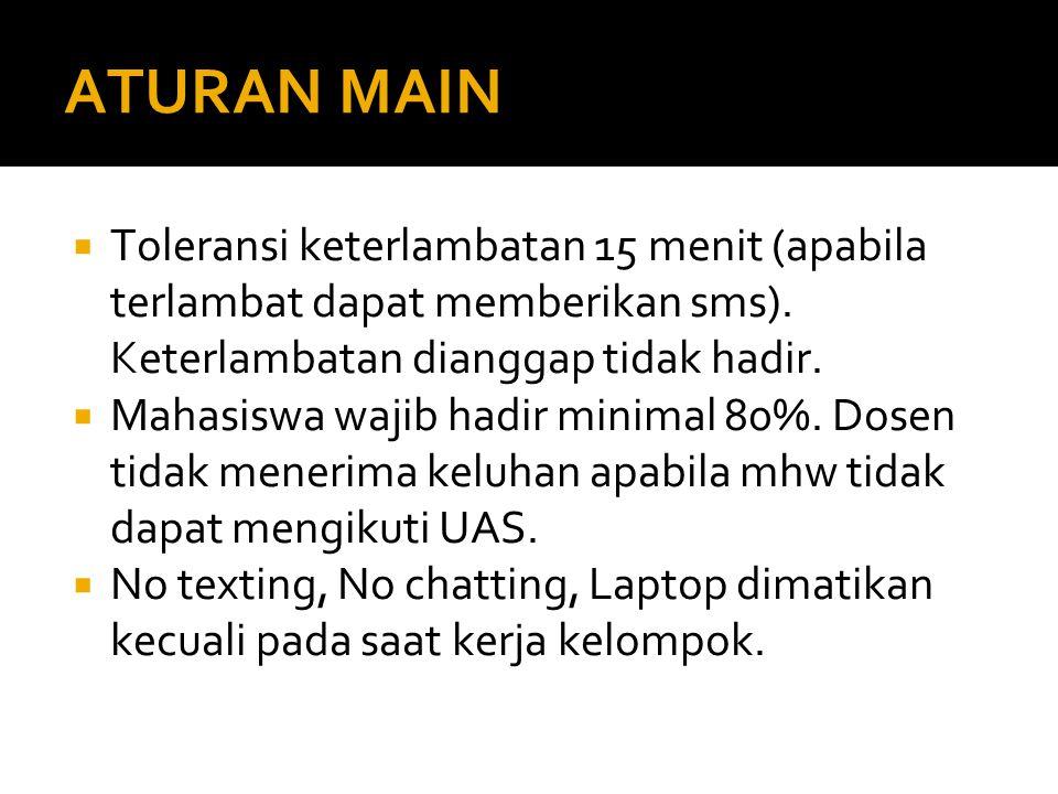 ATURAN MAIN  Toleransi keterlambatan 15 menit (apabila terlambat dapat memberikan sms). Keterlambatan dianggap tidak hadir.  Mahasiswa wajib hadir m