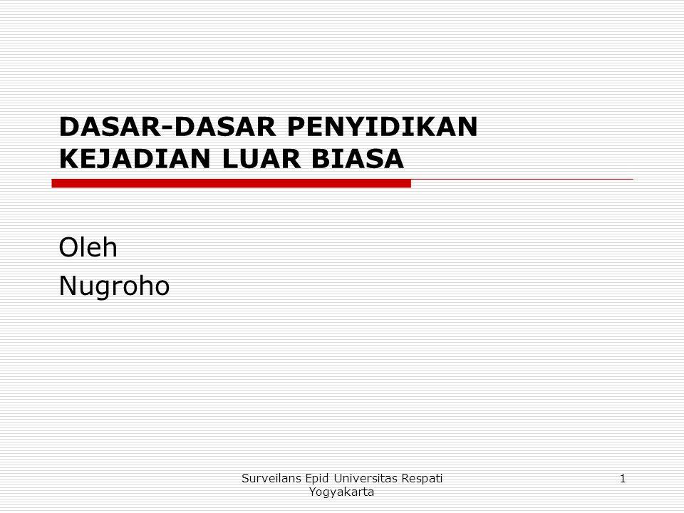 DASAR-DASAR PENYIDIKAN KEJADIAN LUAR BIASA Oleh Nugroho 1Surveilans Epid Universitas Respati Yogyakarta