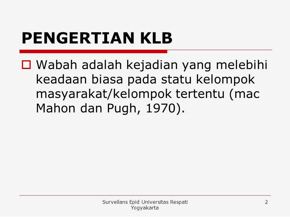 PENGERTIAN KLB  Wabah adalah kejadian yang melebihi keadaan biasa pada statu kelompok masyarakat/kelompok tertentu (mac Mahon dan Pugh, 1970). 2Surve