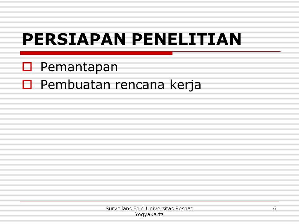 BAHAN DAN CARA  Batas wilayah pelacakan  Pemastian Diagnosa  Pengumpulan data sekunder  Pengumpulan data primer  Faktor resiko  Cara analisa data  Definisi Operasional 17Surveilans Epid Universitas Respati Yogyakarta