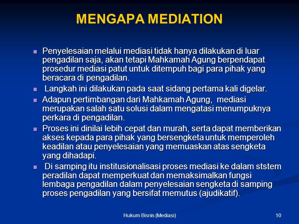 MENGAPA MEDIATION Penyelesaian melalui mediasi tidak hanya dilakukan di luar pengadilan saja, akan tetapi Mahkamah Agung berpendapat prosedur mediasi