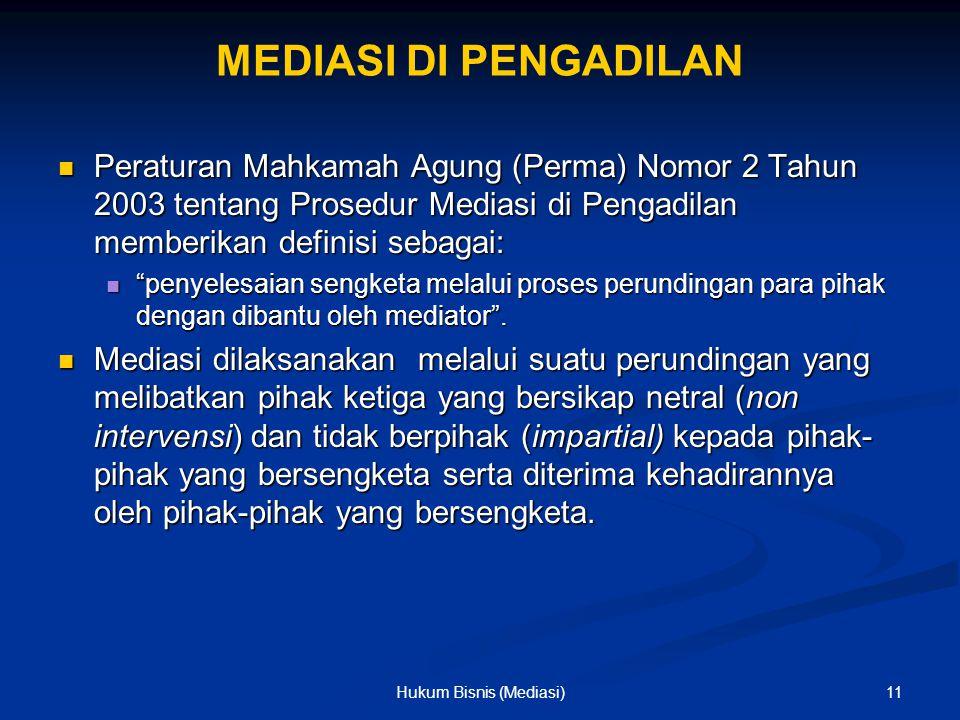 MEDIASI DI PENGADILAN Peraturan Mahkamah Agung (Perma) Nomor 2 Tahun 2003 tentang Prosedur Mediasi di Pengadilan memberikan definisi sebagai: Peratura