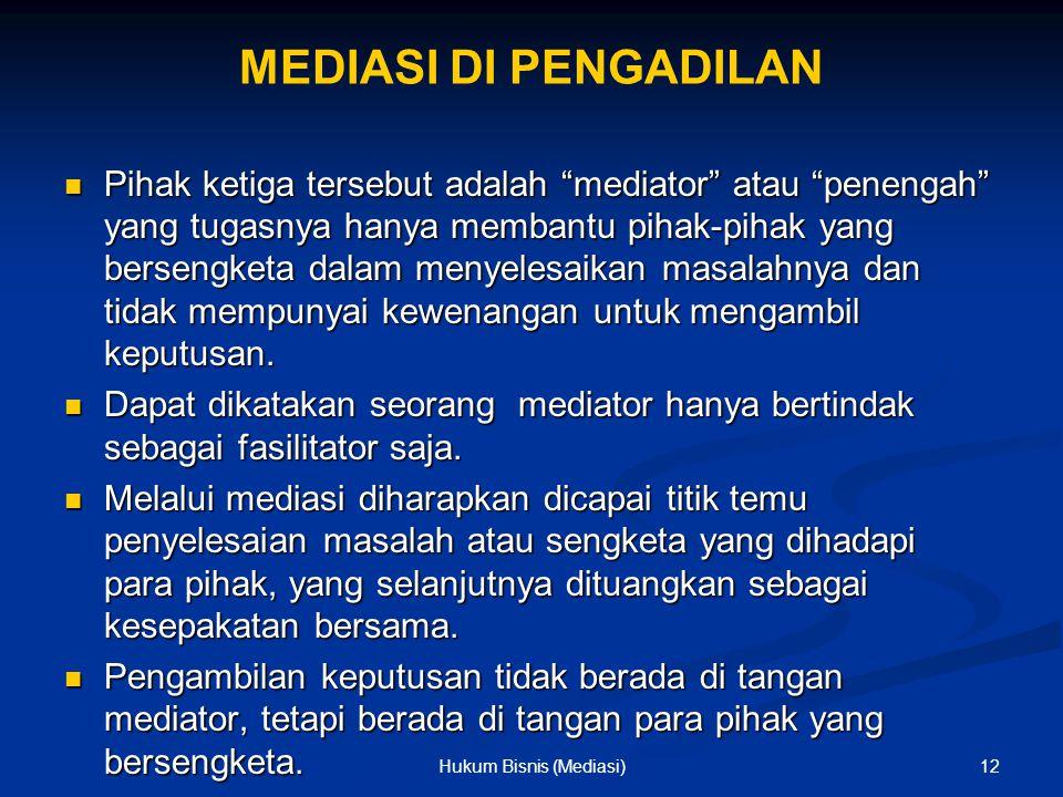 """MEDIASI DI PENGADILAN Pihak ketiga tersebut adalah """"mediator"""" atau """"penengah"""" yang tugasnya hanya membantu pihak-pihak yang bersengketa dalam menyeles"""