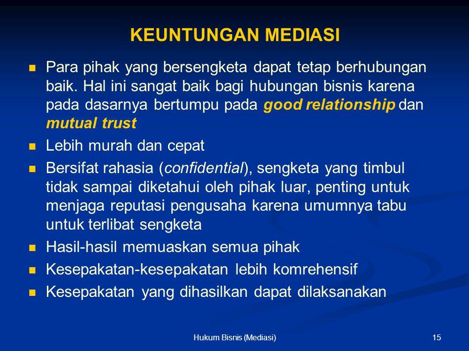 KEUNTUNGAN MEDIASI Para pihak yang bersengketa dapat tetap berhubungan baik. Hal ini sangat baik bagi hubungan bisnis karena pada dasarnya bertumpu pa