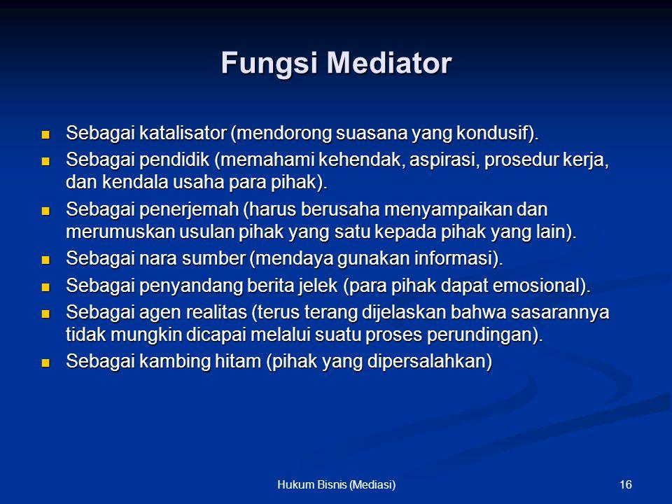 Fungsi Mediator Sebagai katalisator (mendorong suasana yang kondusif). Sebagai katalisator (mendorong suasana yang kondusif). Sebagai pendidik (memaha