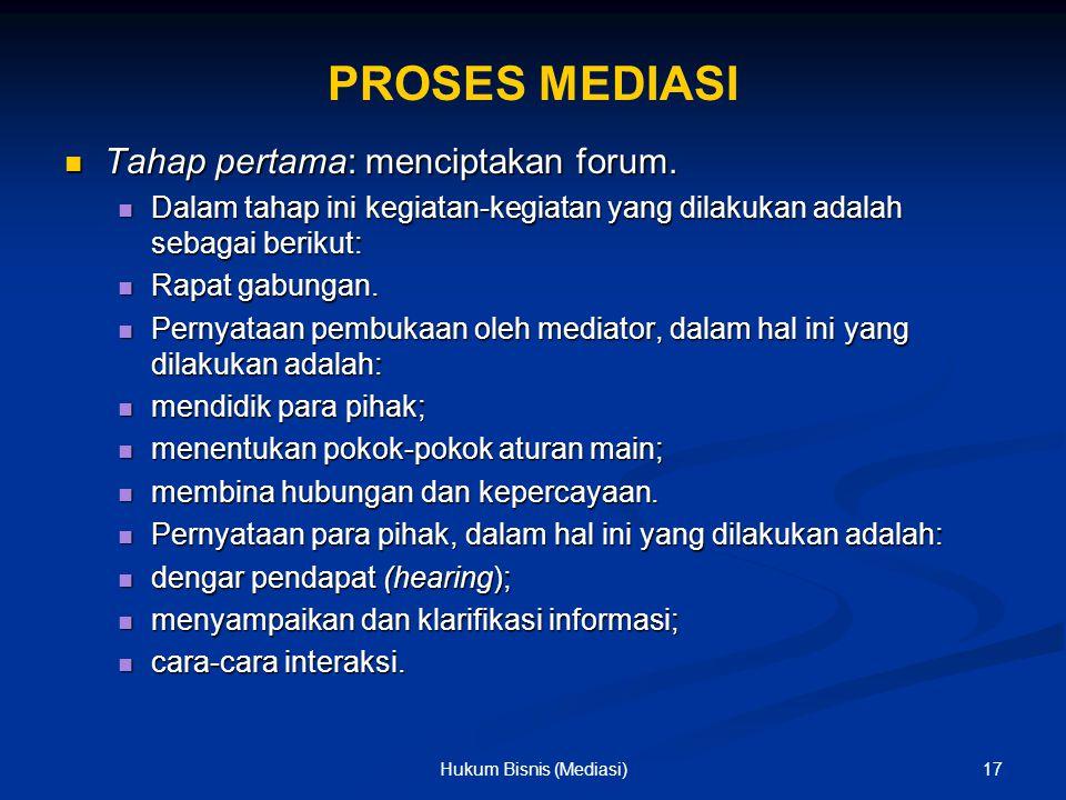 PROSES MEDIASI Tahap pertama: menciptakan forum. Tahap pertama: menciptakan forum. Dalam tahap ini kegiatan-kegiatan yang dilakukan adalah sebagai ber