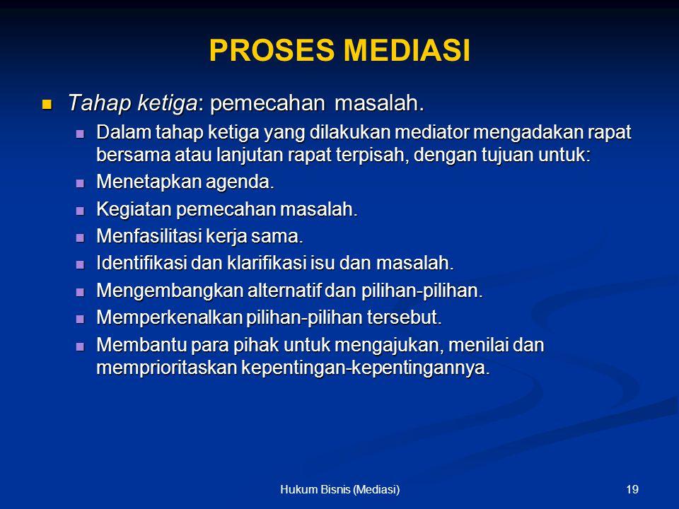 PROSES MEDIASI Tahap ketiga: pemecahan masalah. Tahap ketiga: pemecahan masalah. Dalam tahap ketiga yang dilakukan mediator mengadakan rapat bersama a