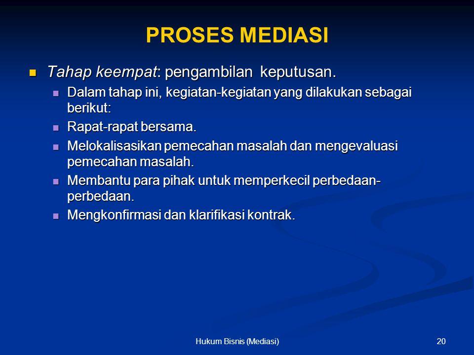 PROSES MEDIASI Tahap keempat: pengambilan keputusan. Tahap keempat: pengambilan keputusan. Dalam tahap ini, kegiatan-kegiatan yang dilakukan sebagai b