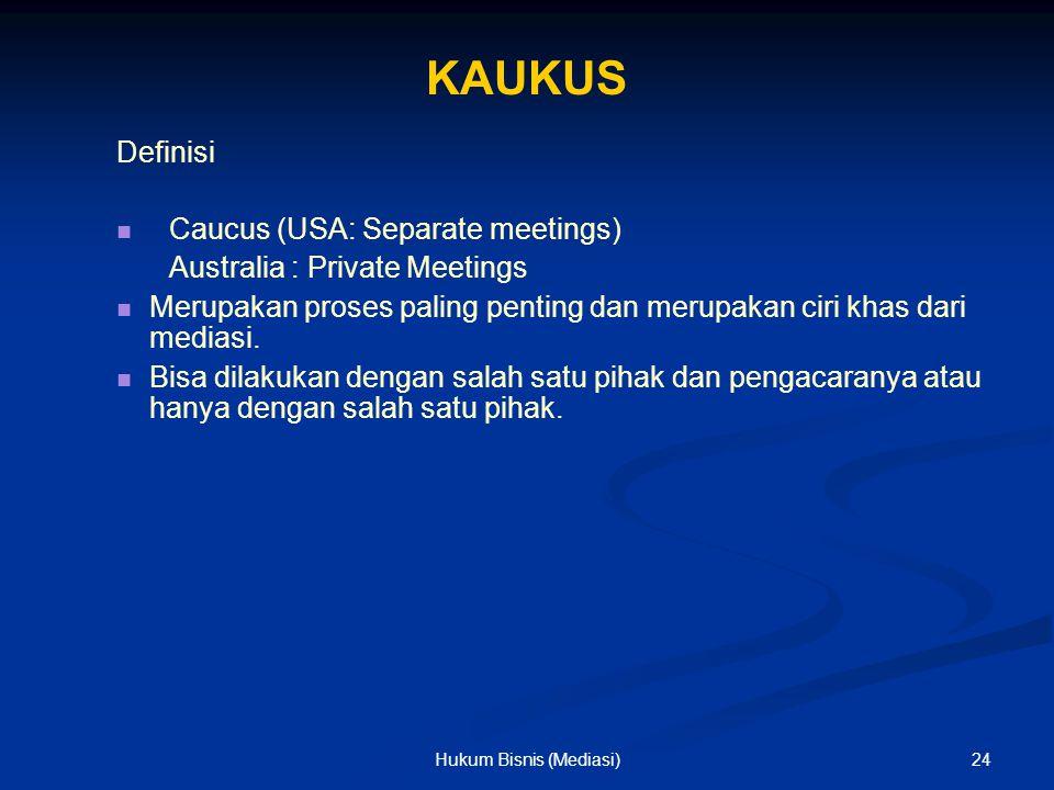 KAUKUS Definisi Caucus (USA: Separate meetings) Australia : Private Meetings Merupakan proses paling penting dan merupakan ciri khas dari mediasi. Bis