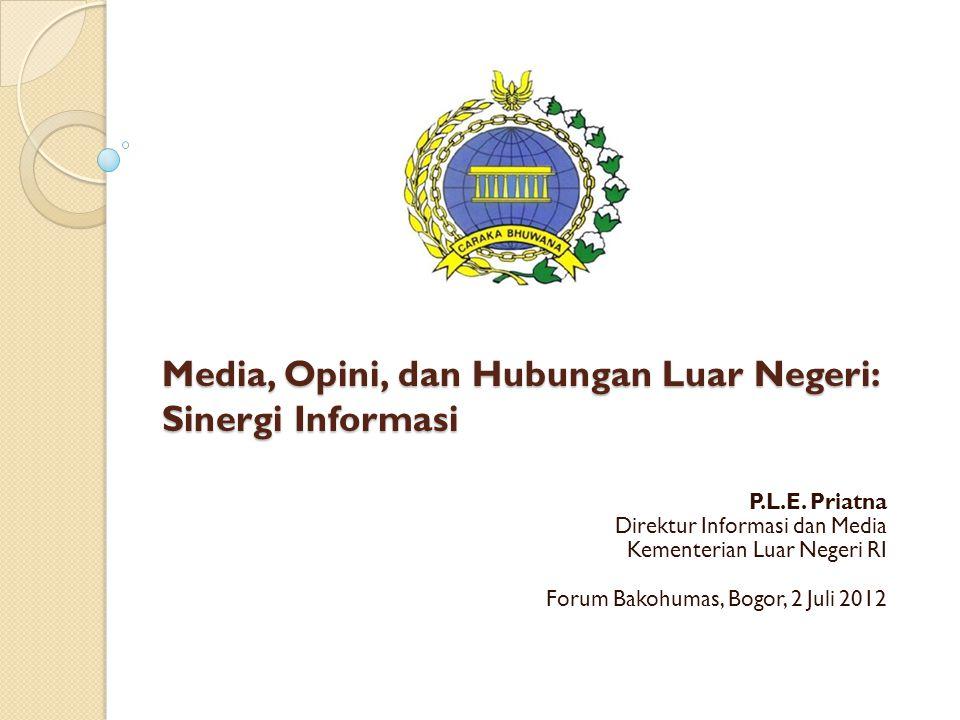 Media, Opini, dan Hubungan Luar Negeri: Sinergi Informasi P.L.E. Priatna Direktur Informasi dan Media Kementerian Luar Negeri RI Forum Bakohumas, Bogo