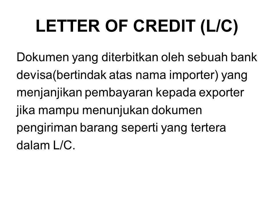 LETTER OF CREDIT (L/C) Dokumen yang diterbitkan oleh sebuah bank devisa(bertindak atas nama importer) yang menjanjikan pembayaran kepada exporter jika