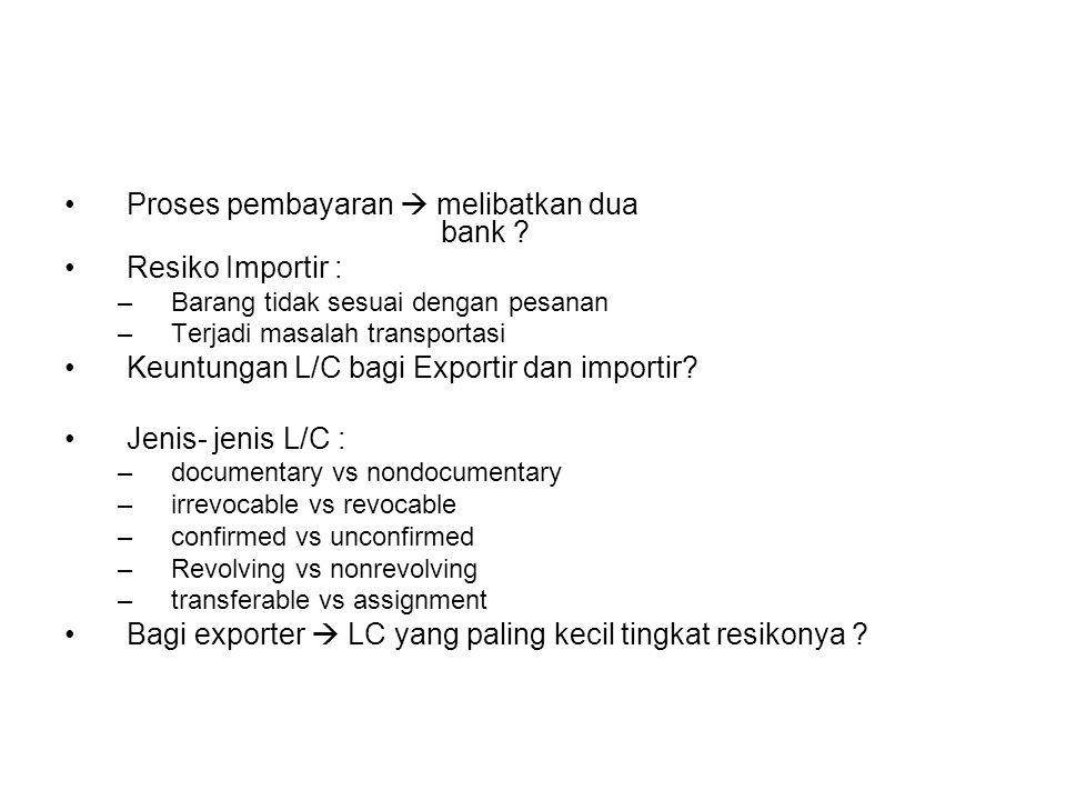 Proses pembayaran  melibatkan dua bank ? Resiko Importir : –B–Barang tidak sesuai dengan pesanan –T–Terjadi masalah transportasi Keuntungan L/C bagi
