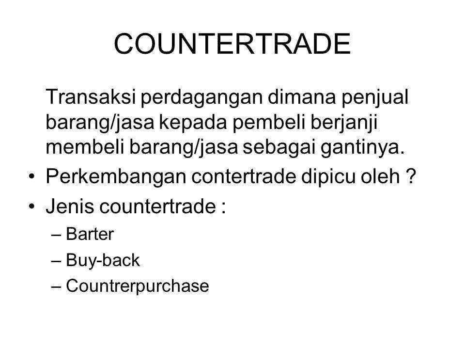 Keuntungan dalam situasi tertentu countertrade adalah pilihan terakhir bisa memainkan harga menstabilkan penerimaan negara membantu memperoleh pasar (jangka pendek) membantu menjual produknya menghemat devisa menghindari hutang di masa depan