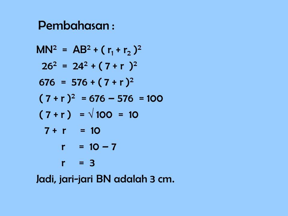 MN 2 = AB 2 + ( r1 r1 + r2 r2 )2)2 26 2 = 24 2 + ( 7 + r )2)2 676 = 576 + ( 7 + r )2)2 ( 7 + r ) 2 = 676 – 576 = 100 ( 7 + r ) =  = 10 7 + r = 10 r =