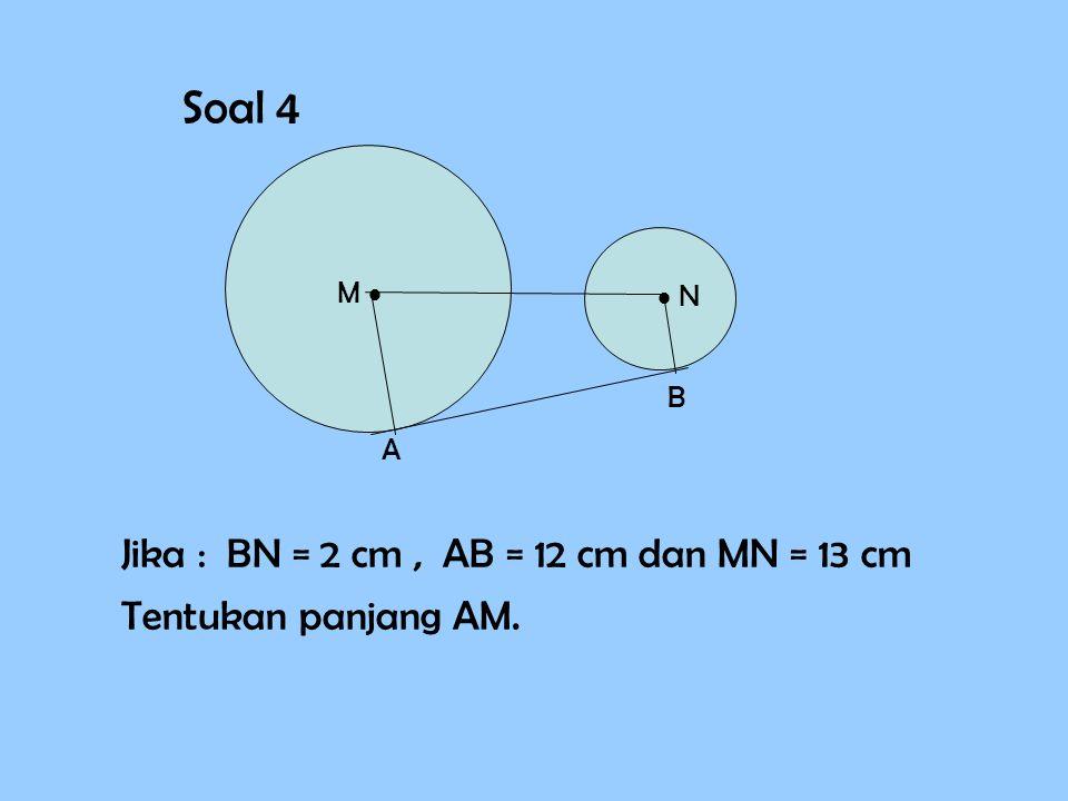 Soal 4 M   N A B Jika : BN = 2 cm, AB = 12 cm dan MN = 13 cm Tentukan panjang AM.