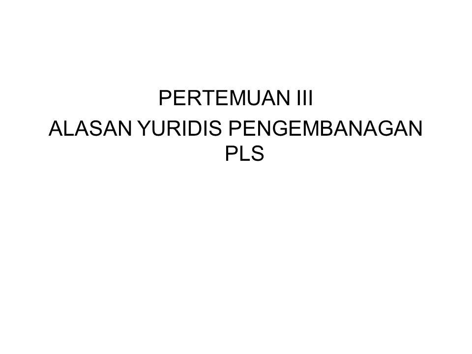 PERTEMUAN III ALASAN YURIDIS PENGEMBANAGAN PLS
