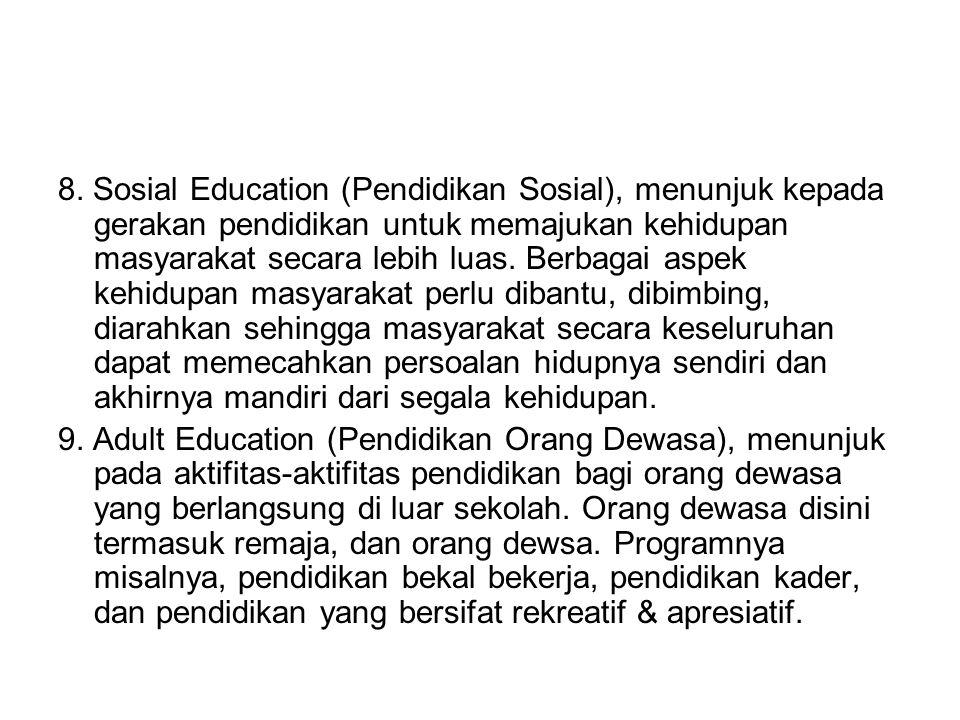 8. Sosial Education (Pendidikan Sosial), menunjuk kepada gerakan pendidikan untuk memajukan kehidupan masyarakat secara lebih luas. Berbagai aspek keh