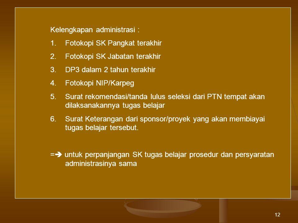 12 Kelengkapan administrasi : 1.Fotokopi SK Pangkat terakhir 2.Fotokopi SK Jabatan terakhir 3.DP3 dalam 2 tahun terakhir 4.Fotokopi NIP/Karpeg 5.Surat