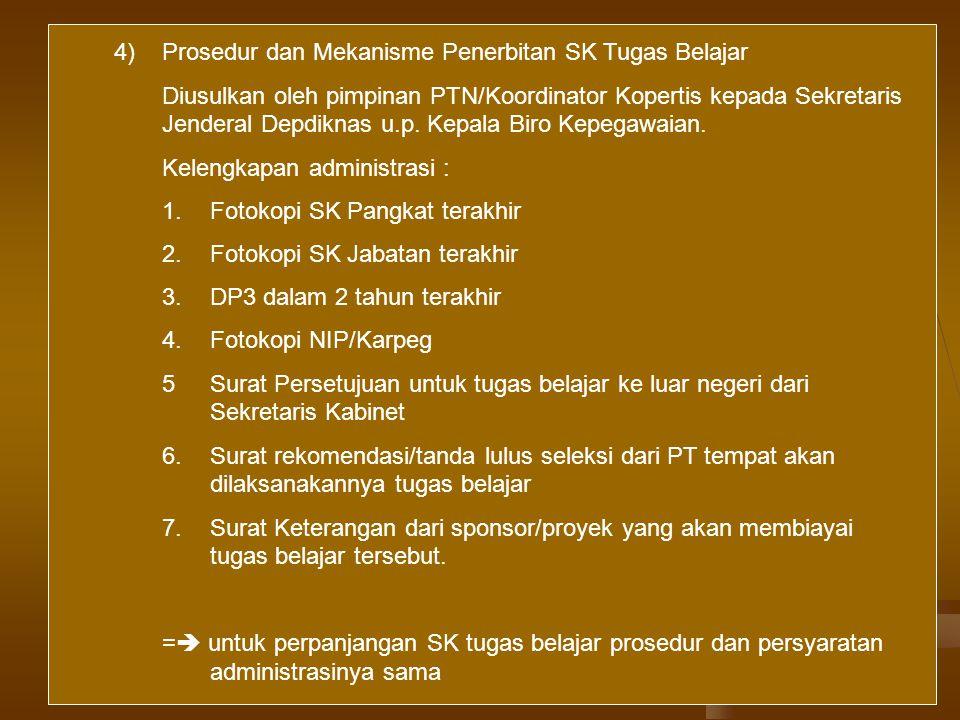 9 4)Prosedur dan Mekanisme Penerbitan SK Tugas Belajar Diusulkan oleh pimpinan PTN/Koordinator Kopertis kepada Sekretaris Jenderal Depdiknas u.p. Kepa