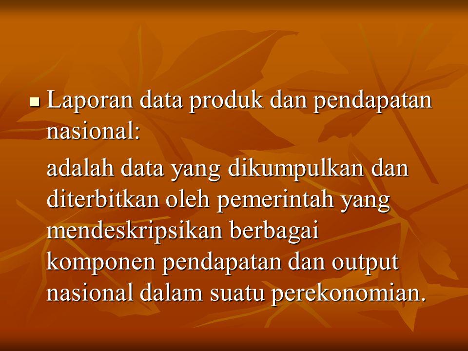 Laporan data produk dan pendapatan nasional: Laporan data produk dan pendapatan nasional: adalah data yang dikumpulkan dan diterbitkan oleh pemerintah yang mendeskripsikan berbagai komponen pendapatan dan output nasional dalam suatu perekonomian.
