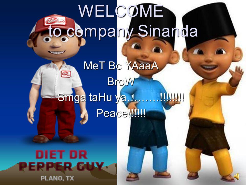 WELCOME to company Sinanda MeT Bc YAaaA BroW Smga taHu ya………!!!!!!!! Peace!!!!!!