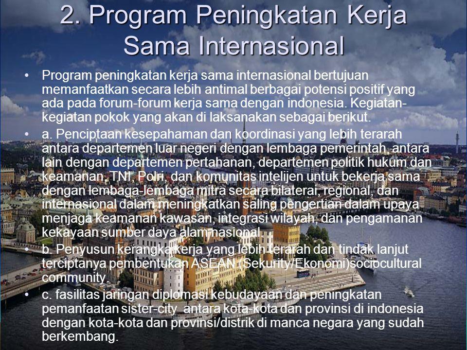 1.Program Pemantapan Politik Negeri dan Artimalisasi Diplomasi Indonesia Kegiatan-kegiatan pokok yang akan dilakukan sebagai berikut: a. Pelaksanaan u