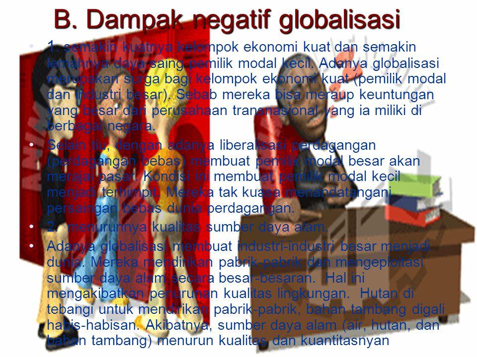 a. Dampak Positif Globalisasi a. Meningkatkan dinamika (perubahan) komunikasi dan transportasi. Adanya perkembangan teknologi informasi, komunikasi, d