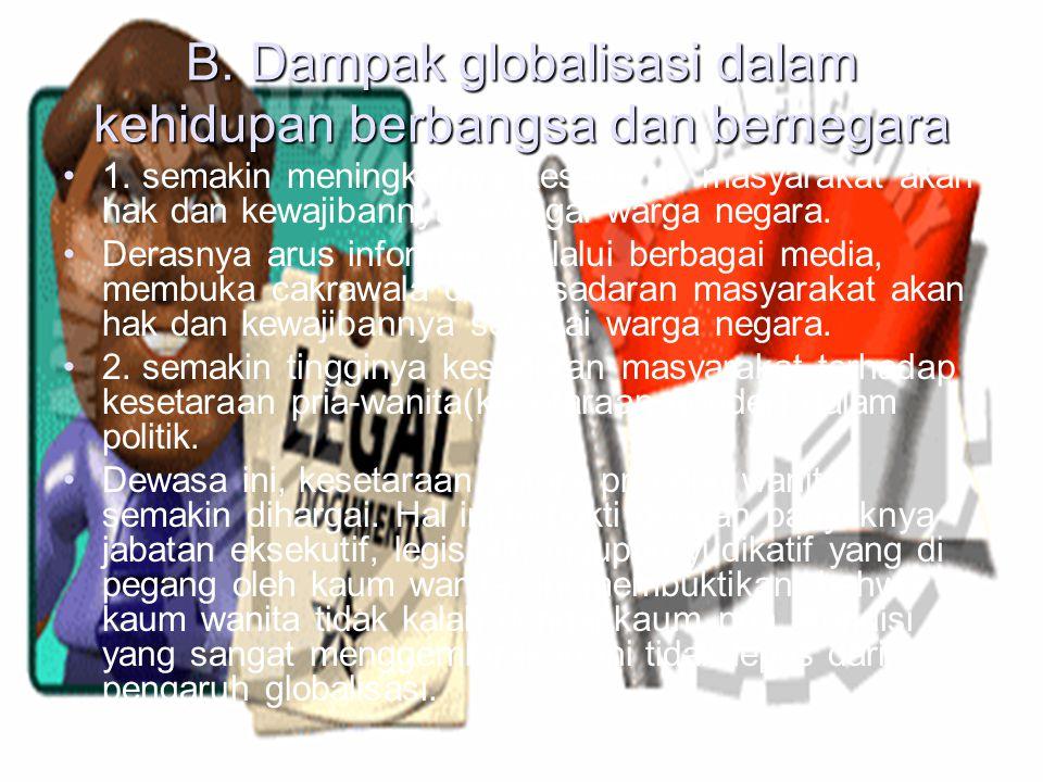 A. Dampak globalisasi dalam kehidupan bemasyarakat 1) Semakin tumbuhnya pola hidup individualistis dan pragmitis. Individualistis maksudnya pola kehid