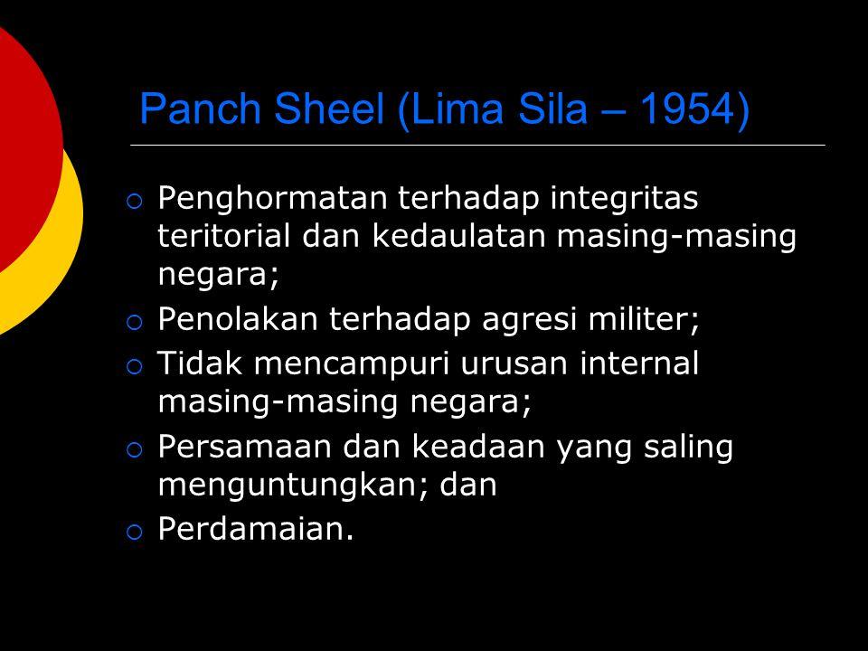 Panch Sheel (Lima Sila – 1954)  Penghormatan terhadap integritas teritorial dan kedaulatan masing-masing negara;  Penolakan terhadap agresi militer;