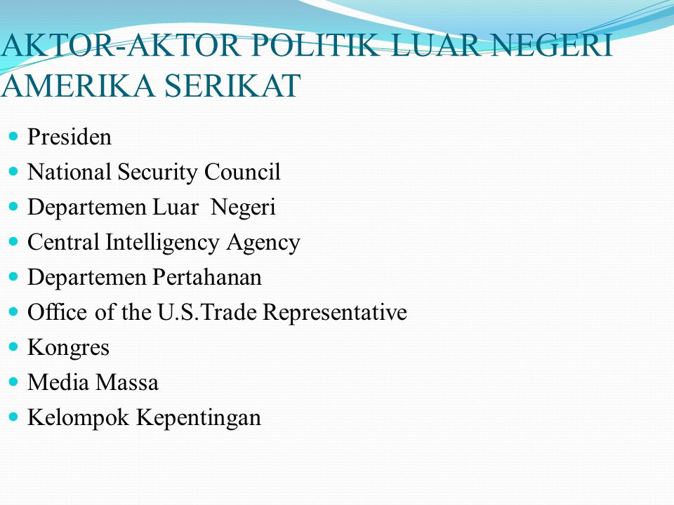 AKTOR-AKTOR POLITIK LUAR NEGERI AMERIKA SERIKAT Presiden National Security Council Departemen Luar Negeri Central Intelligency Agency Departemen Perta