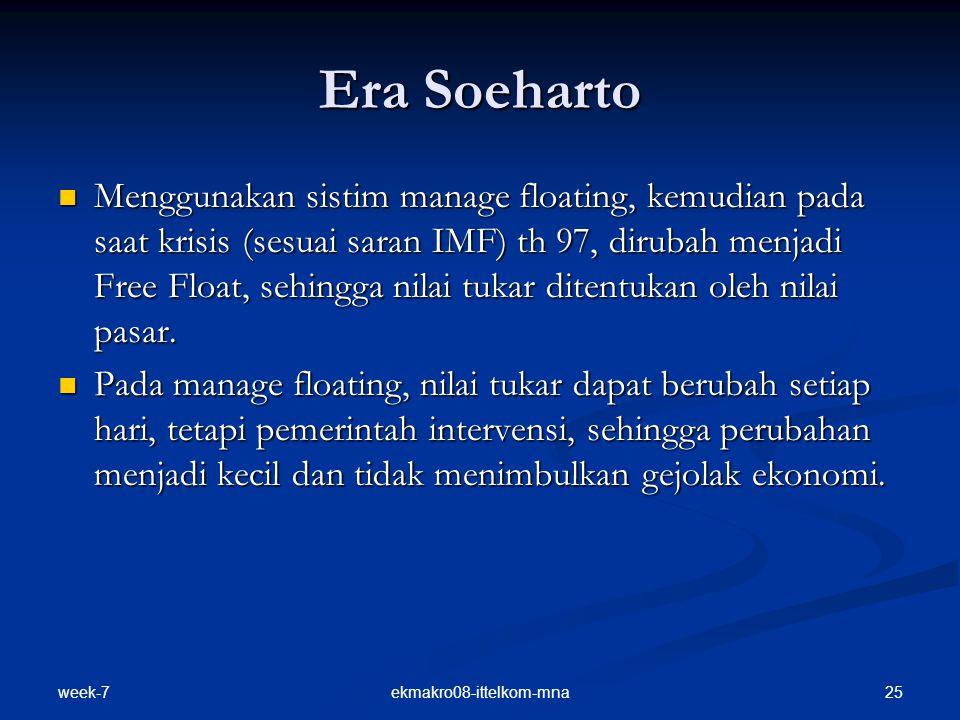 week-7 25ekmakro08-ittelkom-mna Era Soeharto Menggunakan sistim manage floating, kemudian pada saat krisis (sesuai saran IMF) th 97, dirubah menjadi F