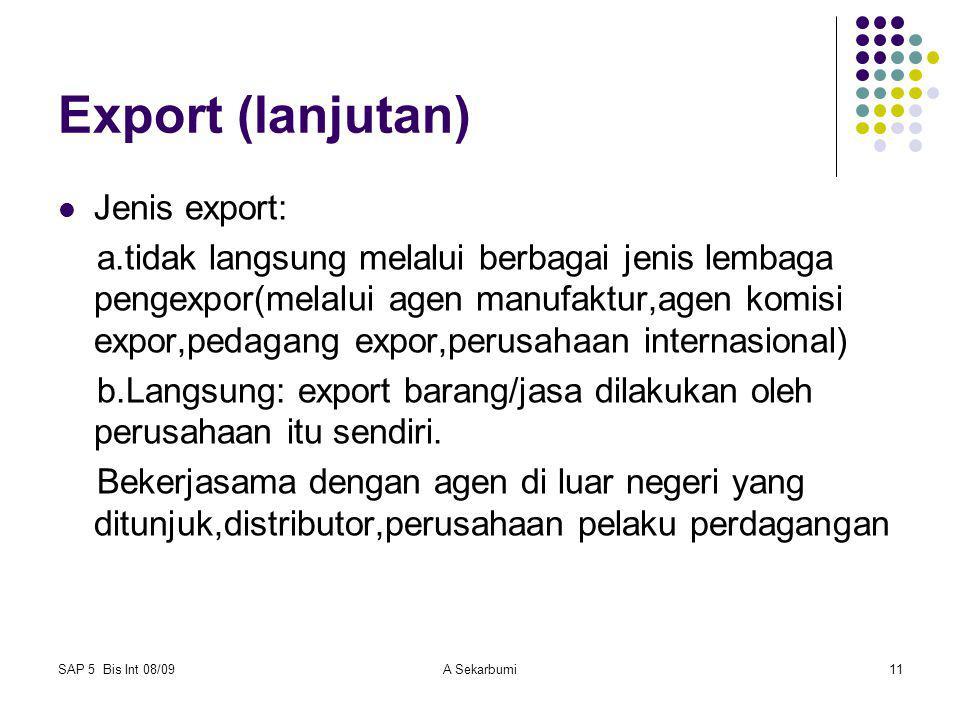 SAP 5 Bis Int 08/09A Sekarbumi11 Export (lanjutan) Jenis export: a.tidak langsung melalui berbagai jenis lembaga pengexpor(melalui agen manufaktur,age