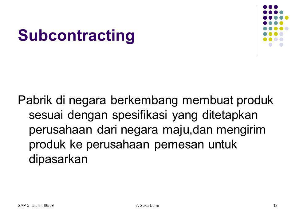 SAP 5 Bis Int 08/09A Sekarbumi12 Subcontracting Pabrik di negara berkembang membuat produk sesuai dengan spesifikasi yang ditetapkan perusahaan dari n