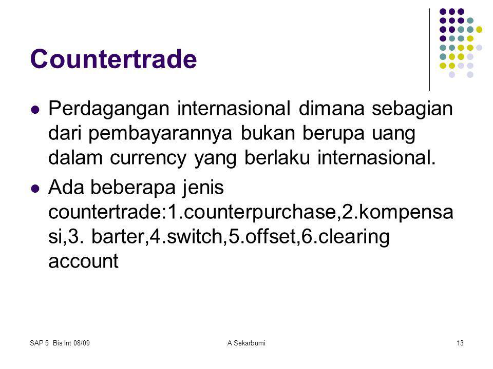 SAP 5 Bis Int 08/09A Sekarbumi13 Countertrade Perdagangan internasional dimana sebagian dari pembayarannya bukan berupa uang dalam currency yang berla