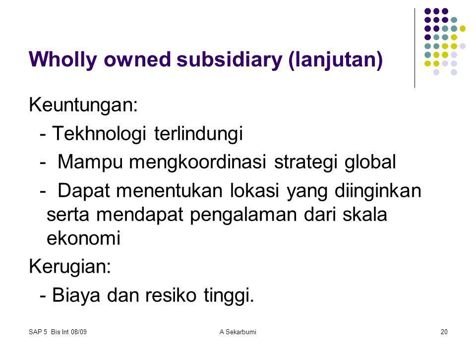 SAP 5 Bis Int 08/09A Sekarbumi20 Wholly owned subsidiary (lanjutan) Keuntungan: - Tekhnologi terlindungi - Mampu mengkoordinasi strategi global - Dapa