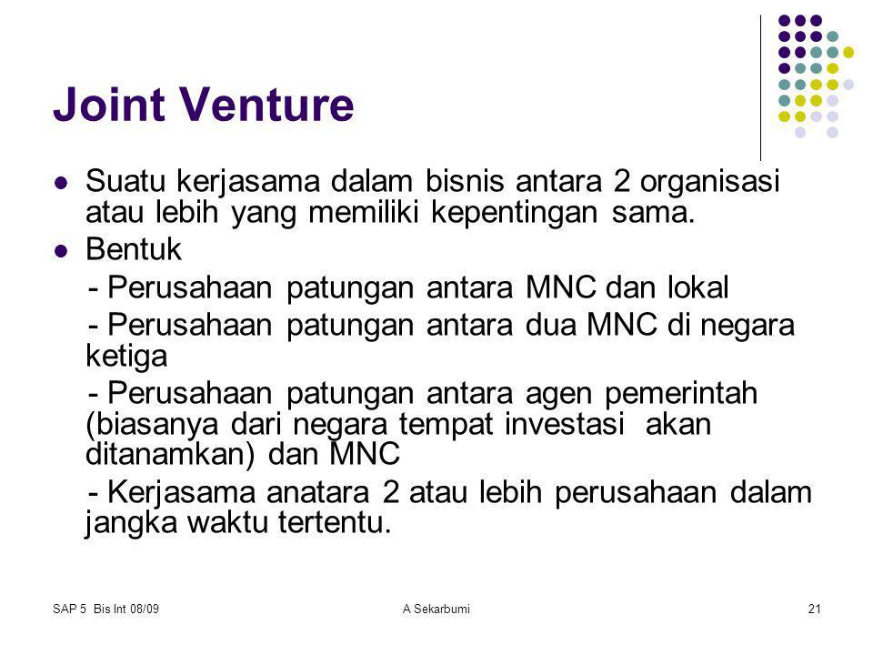 SAP 5 Bis Int 08/09A Sekarbumi21 Joint Venture Suatu kerjasama dalam bisnis antara 2 organisasi atau lebih yang memiliki kepentingan sama. Bentuk - Pe