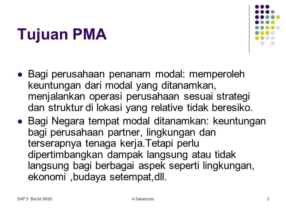 SAP 5 Bis Int 08/09A Sekarbumi3 Tujuan PMA Bagi perusahaan penanam modal: memperoleh keuntungan dari modal yang ditanamkan, menjalankan operasi perusa