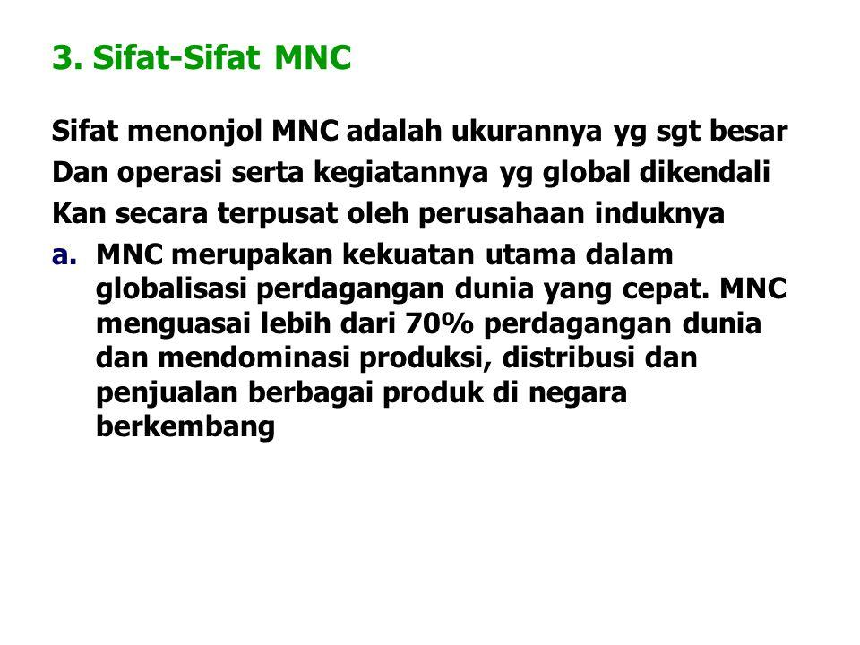 3. Sifat-Sifat MNC Sifat menonjol MNC adalah ukurannya yg sgt besar Dan operasi serta kegiatannya yg global dikendali Kan secara terpusat oleh perusah