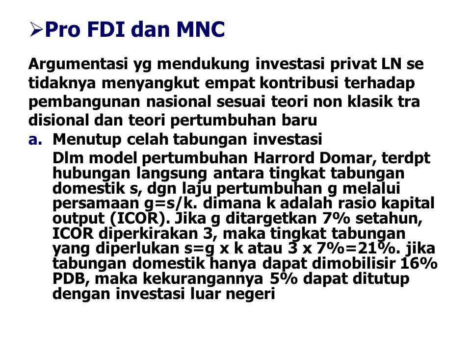  Pro FDI dan MNC Argumentasi yg mendukung investasi privat LN se tidaknya menyangkut empat kontribusi terhadap pembangunan nasional sesuai teori non