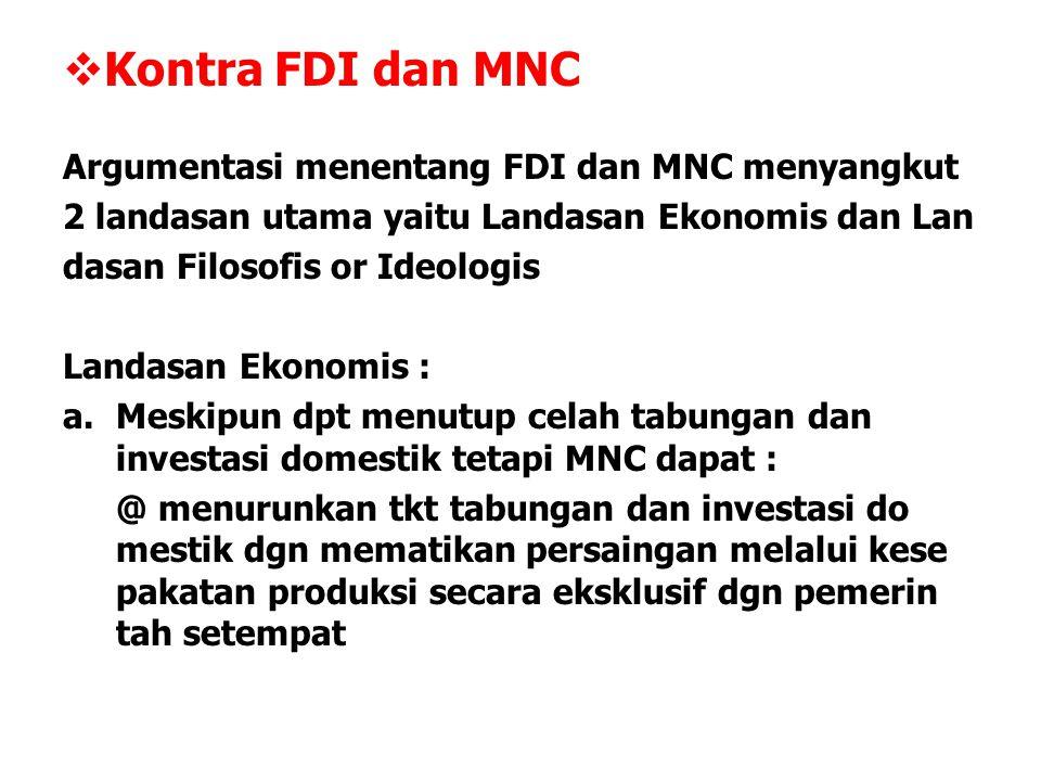  Kontra FDI dan MNC Argumentasi menentang FDI dan MNC menyangkut 2 landasan utama yaitu Landasan Ekonomis dan Lan dasan Filosofis or Ideologis Landas