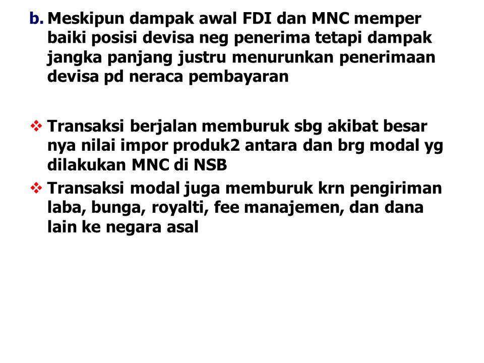 b.Meskipun dampak awal FDI dan MNC memper baiki posisi devisa neg penerima tetapi dampak jangka panjang justru menurunkan penerimaan devisa pd neraca