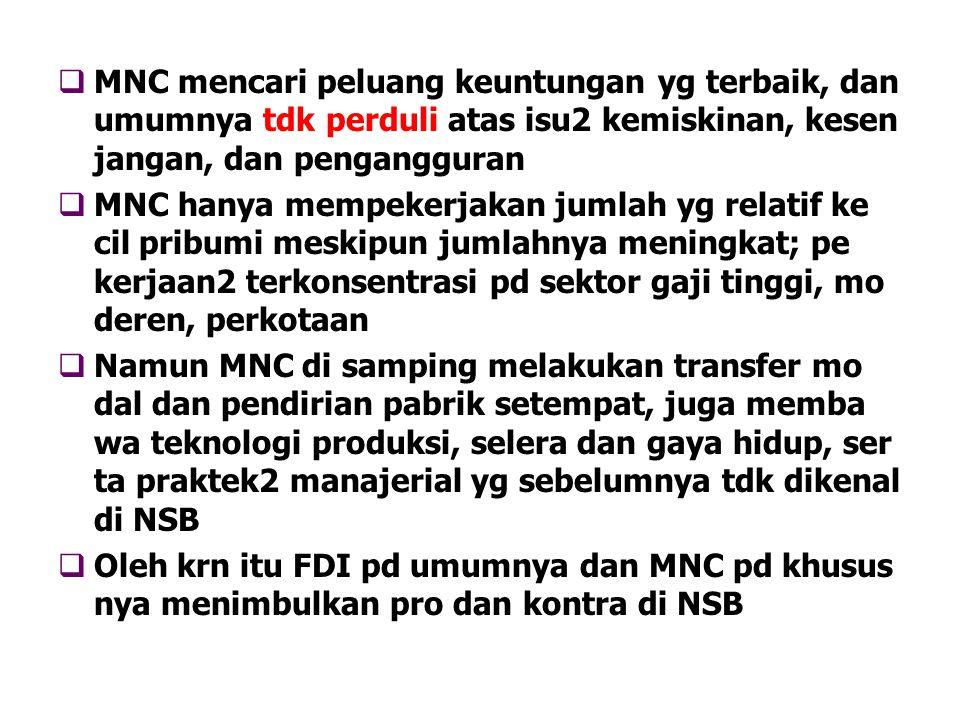  MNC mencari peluang keuntungan yg terbaik, dan umumnya tdk perduli atas isu2 kemiskinan, kesen jangan, dan pengangguran  MNC hanya mempekerjakan ju