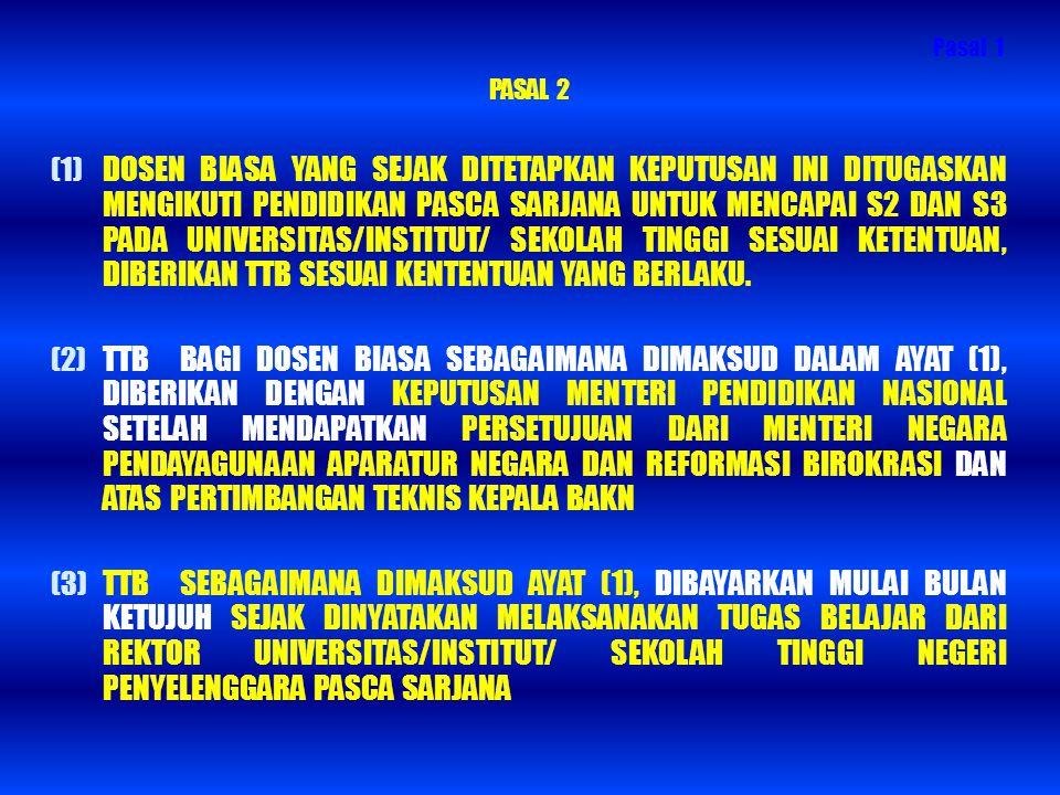 PASAL 2 (1) DOSEN BIASA YANG SEJAK DITETAPKAN KEPUTUSAN INI DITUGASKAN MENGIKUTI PENDIDIKAN PASCA SARJANA UNTUK MENCAPAI S2 DAN S3 PADA UNIVERSITAS/IN