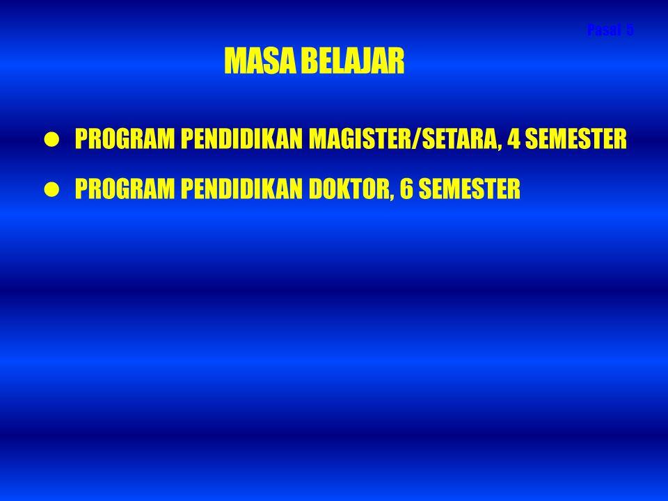MASA BELAJAR PROGRAM PENDIDIKAN MAGISTER/SETARA, 4 SEMESTER PROGRAM PENDIDIKAN DOKTOR, 6 SEMESTER Pasal 5