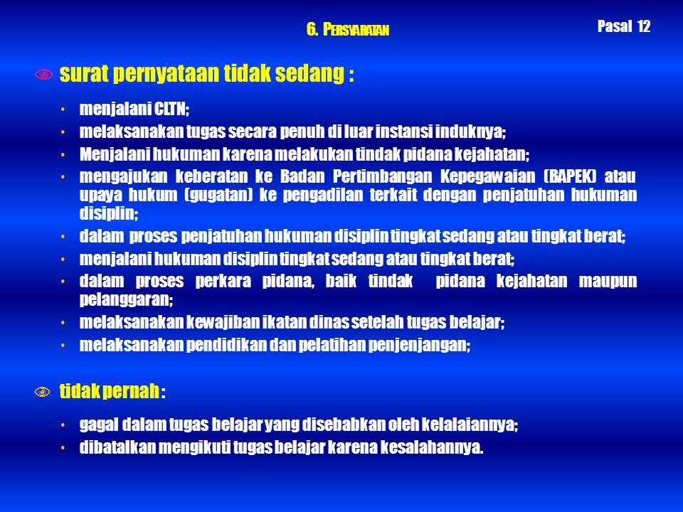 6. P ERSYARATAN  surat pernyataan tidak sedang :  menjalani CLTN;  melaksanakan tugas secara penuh di luar instansi induknya;  Menjalani hukuman k