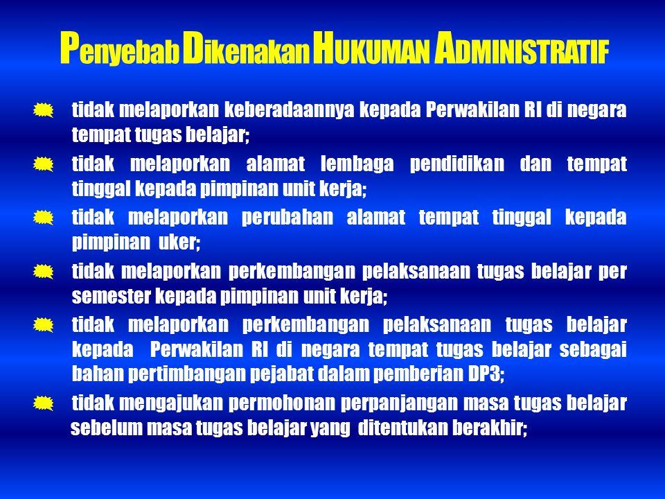 P enyebab D ikenakan H UKUMAN A DMINISTRATIF  tidak melaporkan keberadaannya kepada Perwakilan RI di negara tempat tugas belajar;  tidak melaporkan
